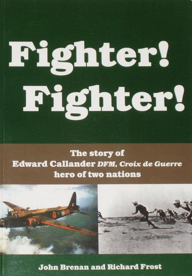 Fighter Fighter! The Story of Edward Callander, DFM, Croix de Guerre, Hero of Two Nations